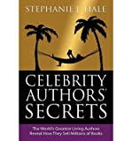 img - for [(Celebrity Authors Secrets: The World's Greatest Living Authors Reveal How They Sell Millions of Books)] [Author: Stephanie J. Hale] published on (May, 2014) book / textbook / text book