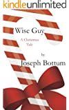 Wise Guy: A Christmas Tale (Kindle Single)