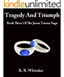 Tragedy And Triumph - Book Three Of The Jason Turner Saga