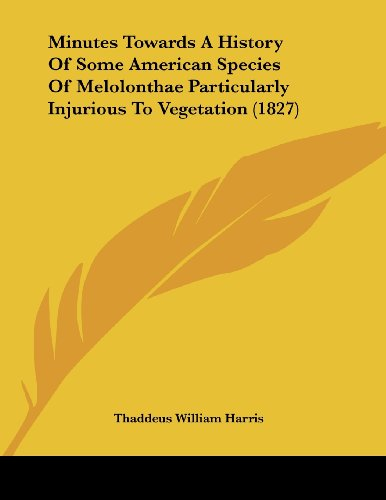 Minutes Towards a History of Some American Species of Melolonthae Particularly Injurious to Vegetation (1827)