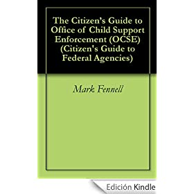 The Citizen's Guide to Office of Child Support Enforcement (OCSE) (Citizen's Guide to Federal Agencies) (English Edition)