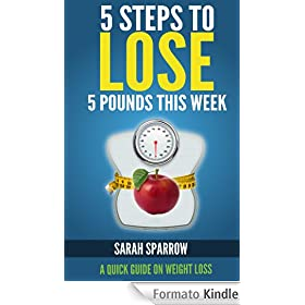 5 Steps to Lose 5 Pounds This Week:  A Quick Guide on Weight Loss (English Edition)