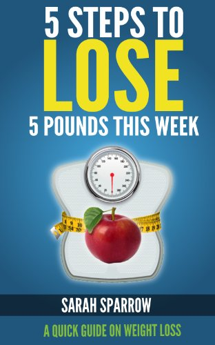 5 Steps To Lose 5 Pounds This Week: A Quick Guide On Weight Loss
