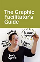 The Graphic Facilitator's Guide: how to use your listening, thinking and drawing skills to make meaning (English Edition)