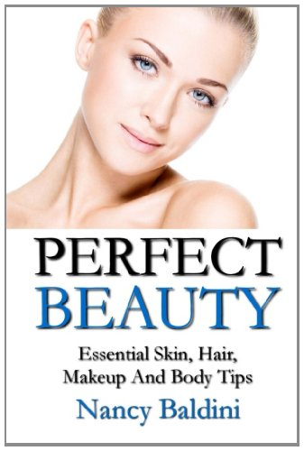 Perfect Beauty: Essential Skin, Hair, Makeup And Body Tips ...