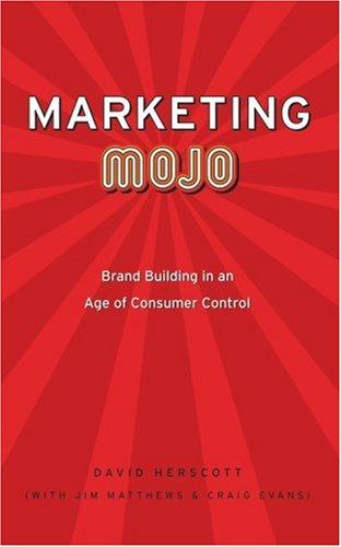 Comercialización Mojo: Construcción de marca en una época de Control consumidor