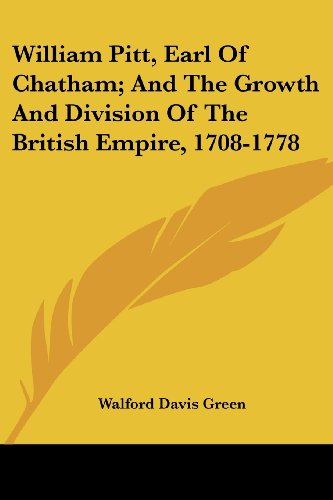 William Pitt, Earl of Chatham; And the Growth and Division of the British Empire, 1708-1778