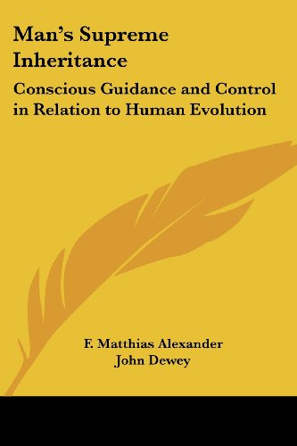 Man's Supreme Inheritance: Conscious Guidance and Control in Relation to Human Evolution