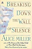 Breaking Down the Wall of Silence: 2The Liberating Experience of Facing Painful Truth (0525933573) by Miller, Alice