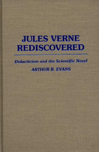 Jules Verne Rediscovered: Didacticism and the Scientific Novel (Contributions to the Study of World Literature)