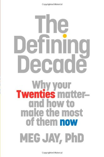 The Defining Decade: Why Your Twenties Matter--And How to Make the...