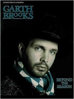 Garth Brooks -- Beyond the Season: Piano/Vocal/Chords: Garth Brooks: 9780898989274: Amazon.com ...