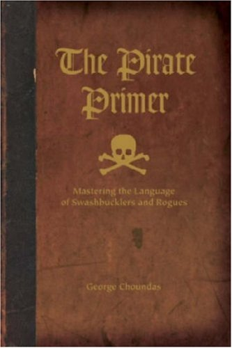 The Pirate Primer: Mastering the Language of Swashbucklers & Rogues