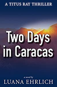 Two Days In Caracas: A Titus Ray Thriller by Luana Ehrlich ebook deal