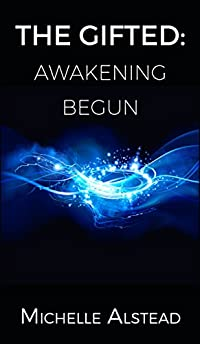 The Gifted: Awakening Begun: A Supernatural Young Adult Novel About A Young Girl's Coming Of Age by Michelle Alstead ebook deal