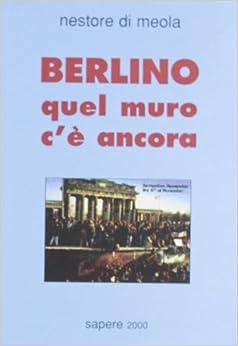 Berlino. Quel muro c'è ancora (Italian) Paperback – January 1, 2003