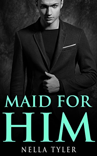 Maid for Him (An Alpha Billionaire Romance)