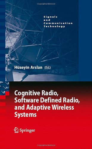 Cognitive Radio, Software Defined Radio, and Adaptive Wireless Systems (Signals and Communication Technology)