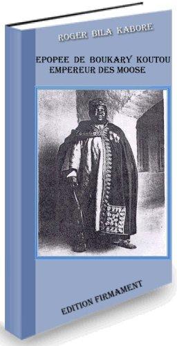 Couverture du livre Epopée de Boukary Koutou empereur des moossé ou le règne fastueux et héroïque d'un empereur noir