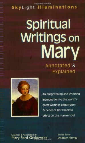 Spiritual Writings On Mary : Annotated & Explained, MARY FORD-GRABOWSKY, ANDREW HARVEY