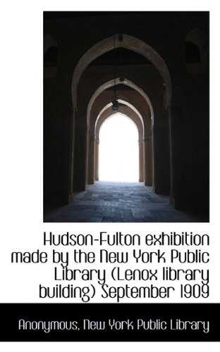 Hudson-Fulton exhibition made by the New York Public Library (Lenox library building) September 1909