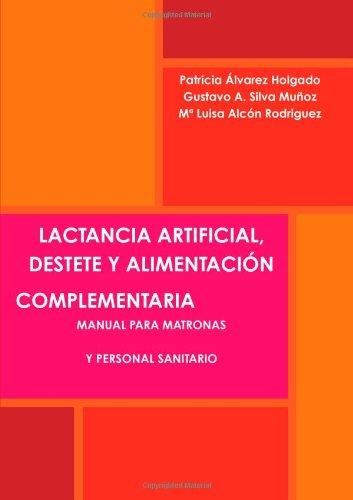 Lactancia artificial, destete y alimentaci''n complementaria. Manual para matronas y personal sanitario.