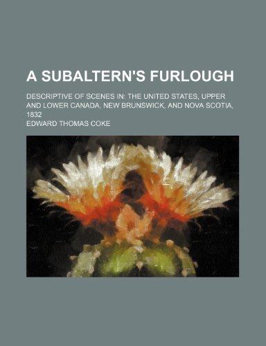 A Subaltern's Furlough; Descriptive of Scenes in the United States, Upper and Lower Canada, New Brunswick, and Nova Scotia, 1832