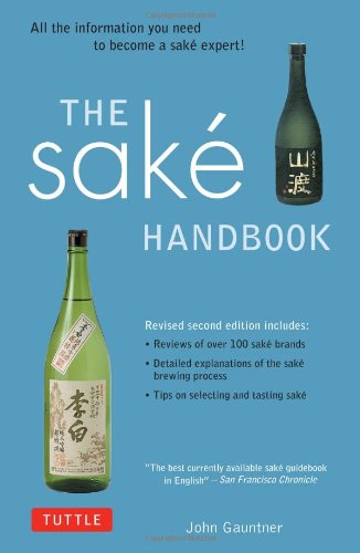 The Sake Handbook: All the information you need to become a Sake Expert! by John Gauntner