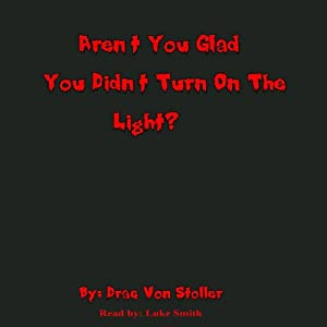 Aren't You Glad You Didn't Turn On the Light? | [Drac Von Stoller]