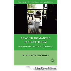 beyond romantic ecocriticism toward urbanatural roosting essay Small town funeral | the smell of milk (translated by henry israeli and shpresa  qatipi)  m p jones iv on ashton nichols's beyond romantic ecocriticism:  toward urbanatural roosting  notable essay, best american essays 2014.