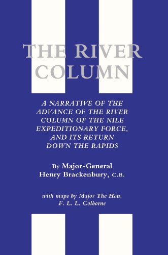 River Column: A Narrative of the Advance of the River Colume of the Nile expeditionary force, and its return down the Ra