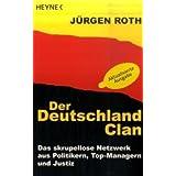 Der Deutschland-Clan: Das skrupellose Netzwerk aus Politikern, Top-Managern und Justiz