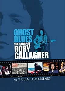 Ghost Blues : The Story of Rory Gallagher