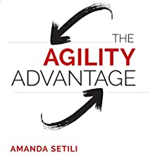 The Agility Advantage: How to Identify and Act on Opportunities in a Fast-Changing World (       UNABRIDGED) by Amanda Setili Narrated by Jennette Selig