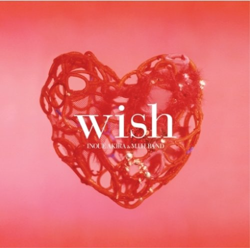 wish(DVD付) [Single, CD+DVD] / INOUE AKIRA & M.I.H.BAND (CD - 2006)