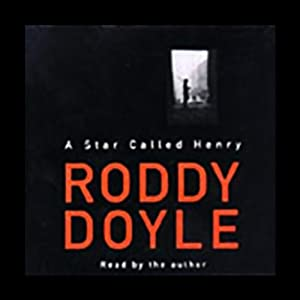 A Star Called Henry | [Roddy Doyle]
