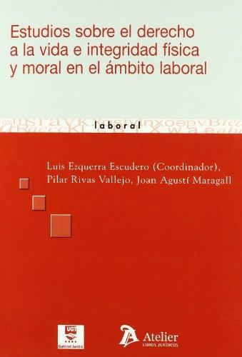 Estudios sobre el derecho a la vida e integridad fisica y moral en el ambito laboral. (Atelier laboral)