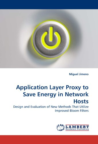 Application Layer Proxy to Save Energy in Network Hosts: Design and Evaluation of New Methods That Utilize Improved Bloom Filters