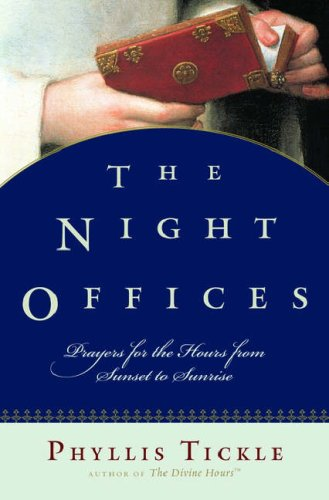 The Night Offices: Prayers for the Hours from Sunset to Sunrise, PHYLLIS TICKLE