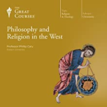 Philosophy and Religion in the West  by The Great Courses Narrated by Professor Phillip Cary