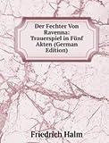 Der Fechter Von Ravenna: Trauerspiel in Fünf Akten (German Edition)