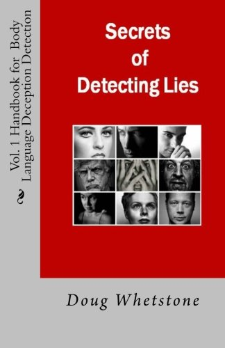 Secrets of Detecting Lies: Handbook for Body Language Deception Detection (Volume 1)