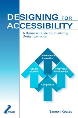 Designing for Accessibility: A Business Guide to Countering Design Exclusion (Human Factors and Ergonomics)