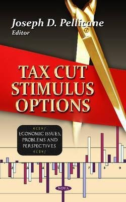Tax Cut Stimulus Options (Hardcover)--by Joseph D. Pellicane [2011 Edition]