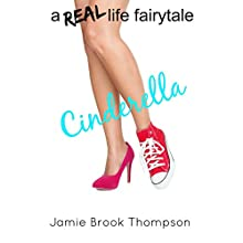 Cinderella: A Real Life Fairytale Audiobook by Jamie Brook Thompson Narrated by Angie Hickman