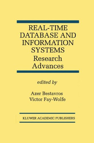Real-Time Database and Information Systems: Research Advances (The Springer International Series in Engineering and Computer Science)