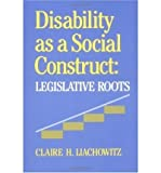 img - for Disability as a Social Construct: Legislative Roots (Hardback) - Common book / textbook / text book