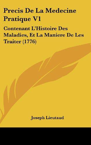 Precis de La Medecine Pratique V1: Contenant L'Histoire Des Maladies, Et La Maniere de Les Traiter (1776)