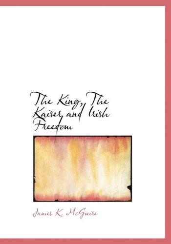 The King, The Kaiser and Irish Freedom