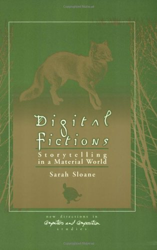 Digital Fictions: Storytelling in a Material World (New Directions in Computers & Composition)